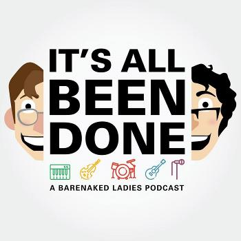 It's All Been Done: A Barenaked Ladies Podcast