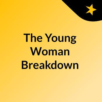 The Young Woman Breakdown