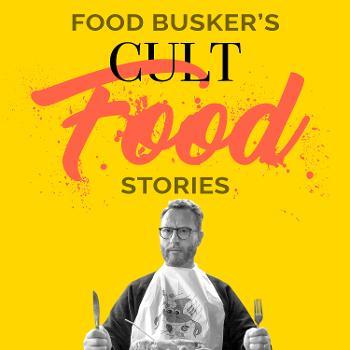 Food Busker's Cult Food Stories