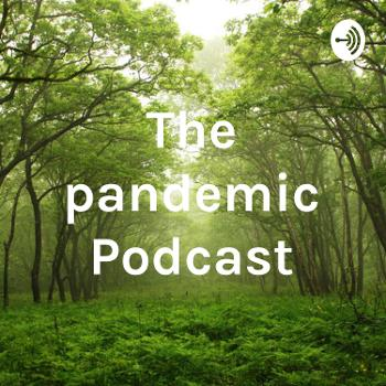 The pandemic Podcast