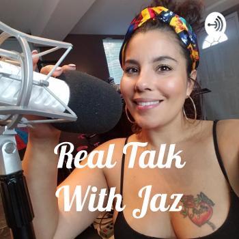 Real Talk With Jaz