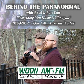 Behind the Paranormal with Paul & Ben Eno on WOON 1240 AM and 99.3 FM Providence/Boston
