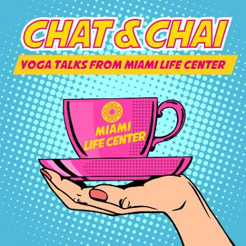 Chat&Chai: Yoga Talks from Miami Life Center