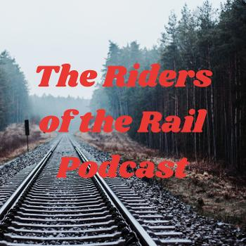 The Riders of the Rail Podcast