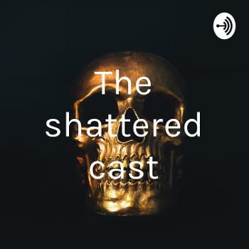 The shattered cast
