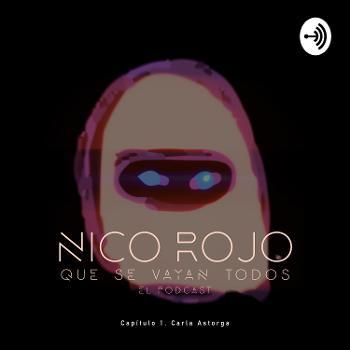Que se vayan todos, el podcast. Cap. 1. Nico Rojo junto a Carla Astorga