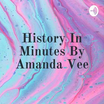 History In Minutes By Amanda Vee