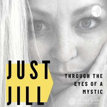 Just Jill- Through the eyes of a Mystic