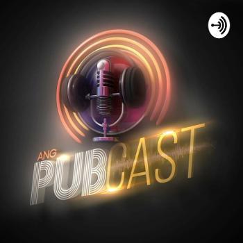 Ang PUBcast - Positibong Usapan at Balitaktakan