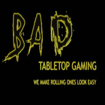BAD Tabletop Gaming Podcast
