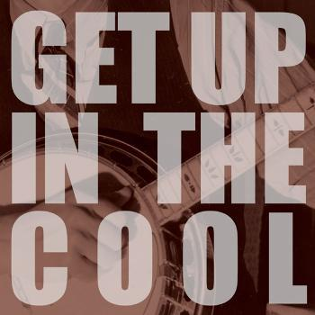 Get Up in the Cool