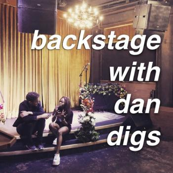 Backstage with Dan Digs