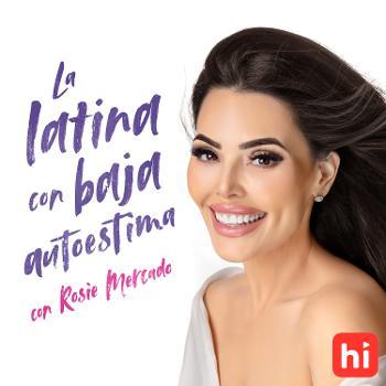 La latina con baja autoestima con Rosie Mercado