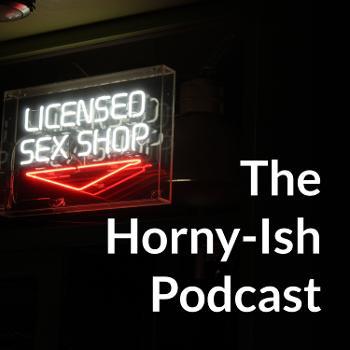 The Horny-Ish Podcast