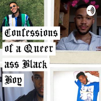 Confessions of a Queer ass Black Boy.