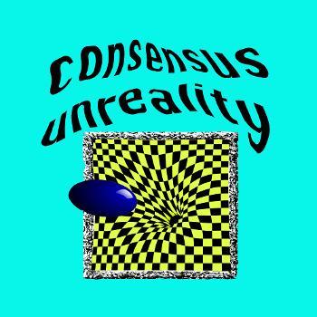 Consensus Unreality