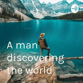 A man discovering the world