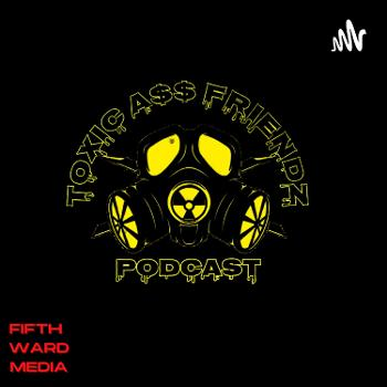 Toxic A$$ Friends Podcast