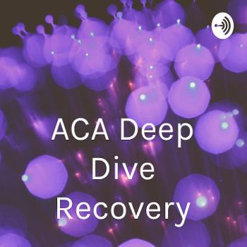 ACA Deep Dive Recovery