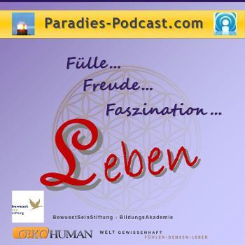 LEBEN in Fülle, Freude, Faszination - DAS Paradiespodcast