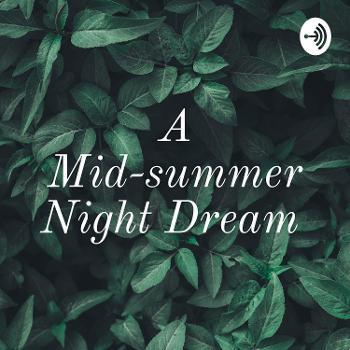 A Mid-summer Night Dream