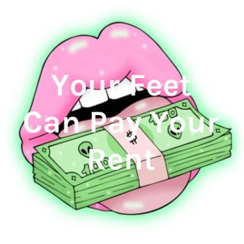 Your Feet Can Pay Your Rent