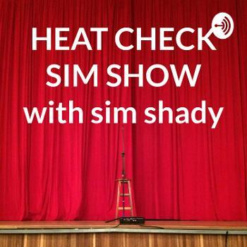 THE HEAT CHECK SIM SHOW with Sim Shady