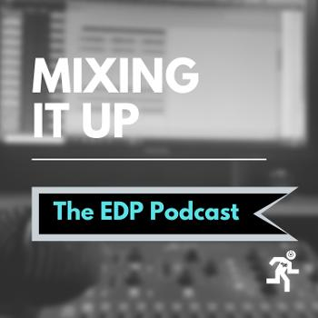 Mixing it Up-EDP PODCAST