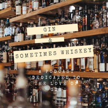 Gin and Sometimes Whiskey