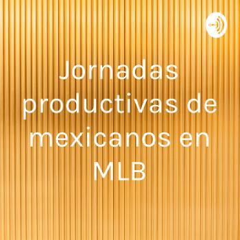 Jornadas productivas de mexicanos en MLB