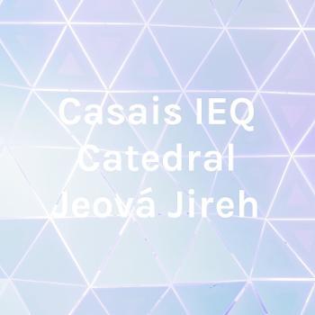 Casais IEQ Catedral Jeová Jireh