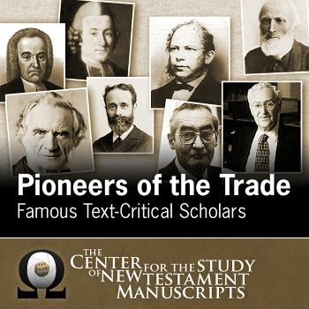 Pioneers of the Trade: Famous Text-Critical Scholars