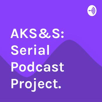 AKS&S: Serial Podcast Project.