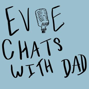 Evie Chats with Dad