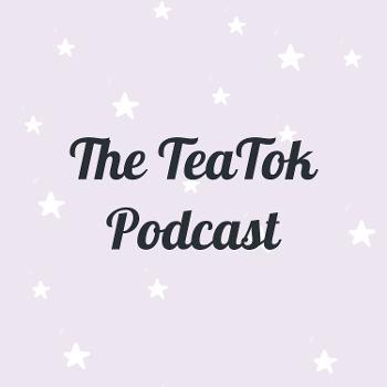 The TeaTok Podcast