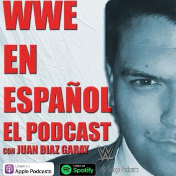WWE EN ESPAÑOL - EL PODCAST