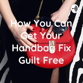 How You Can Get Your Handbag Fix Guilt Free