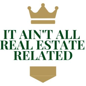 It Ain't All Real Estate Related