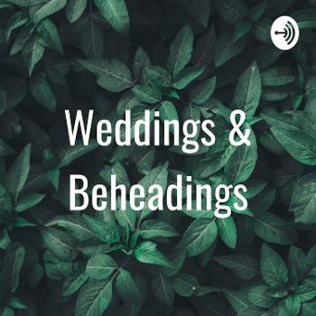 Weddings & Beheadings