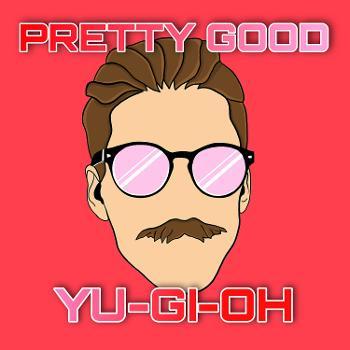 Pretty Good Yu-Gi-Oh!