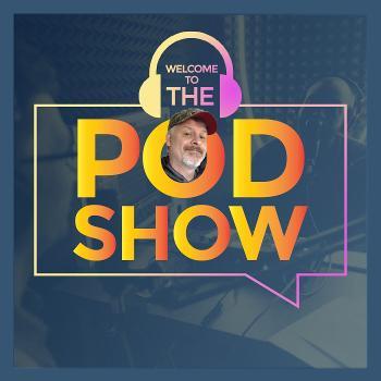 The Pod Show!