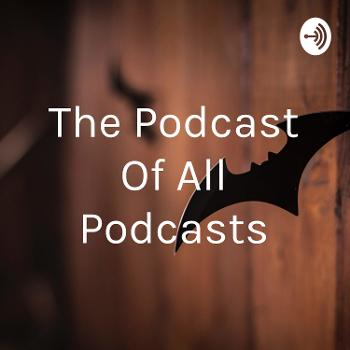 The Podcast Of All Podcasts