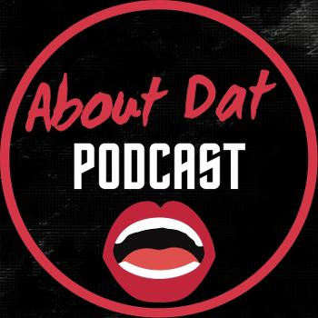 About Dat Podcast