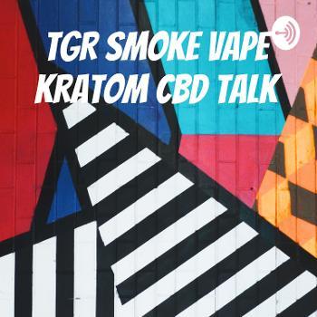 TGR Smoke Vape Kratom CBD Talk