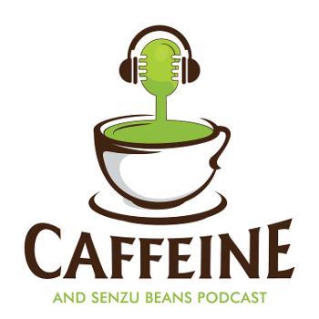 Caffeine and Senzu Bean Podcast