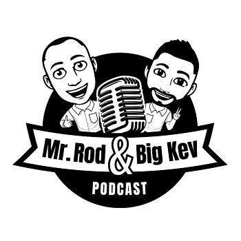 Mr Rod & Big Kev Podcast