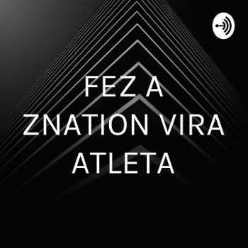 FEZ A ZNATION VIRA ATLETA