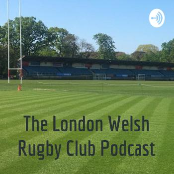 The London Welsh Rugby Club Podcast