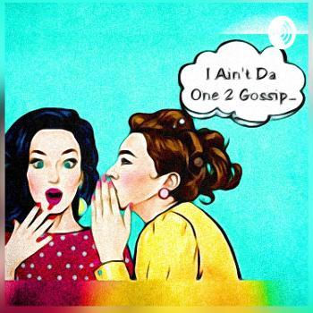 I Ain't Da One 2 Gossip