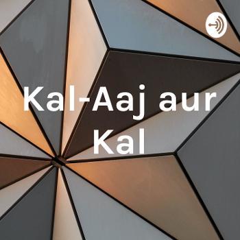 Kal-Aaj aur Kal